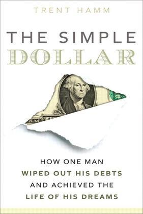 Trent Hamm - Simple Dollar, The: How One Man Wiped Out His Debts and Achieved the Life of His Dreams