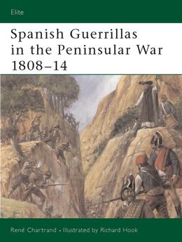 Spanish Guerrillas in the Peninsular War 1808Â?14