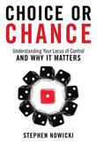 Choice or Chance: Understanding Your Locus of Control and Why It Matters