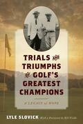 Trials and Triumphs of Golf's Greatest Champions: A Legacy of Hope