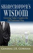 Sharecropper's Wisdom: Growing Today's Leaders the Old Fashioned Way
