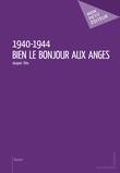 1940-1944 - Bien le bonjour aux anges
