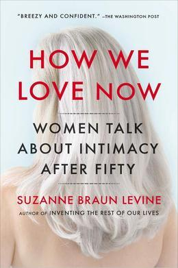 How We Love Now: Women Talk About Intimacy After 50