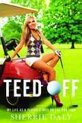 Teed Off: My Life as a Player's Wife on the PGA Tour