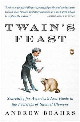 Twain's Feast: Searching for America's Lost Foods in the Footsteps of Samuel Clemens