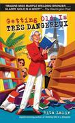 Getting Old Is Tres Dangereux: A Mystery