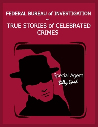 Federal Bureau of Investigation - True Stories of Celebrated Crimes
