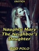 Naughty Mary, the Neighbor's Daughter (Erotica)