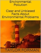Environmental Pollution: Clear and Unbiased Facts About Environmental Problems