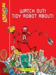 Watch Out! Tidy Robot About!: A story from the AdventureBox series