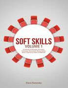 Soft Skills Volume 1: A Collection of Strategies, Anecdotes, Techniques, Observations, Stories, Tactics, Advice, Experiences, Ideas, and Methods.
