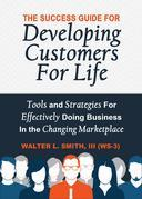 The Success Guide For Developing Customers For Life: Tools and Strategies For Effectively Doing Business in the Changing Marketplace