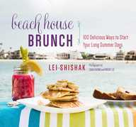 Beach House Brunch: 100 Delicious Ways to Start Your Long Summer Days