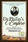Dr Philip's Empire: One Man's Struggle for Justice in Nineteenth-Century South Africa