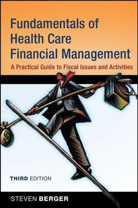 Fundamentals of Health Care Financial Management: A Practical Guide to Fiscal Issues and Activities