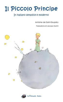 Il Piccolo Principe - Illustrato e in italiano semplice e moderno