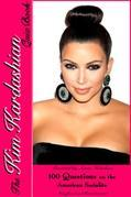 The Kim Kardashian Quiz Book: 100 Questions on the Amercian Socialite