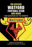 The Official Watford Football Club Quiz Book: 1,000 Questions on the Hornets