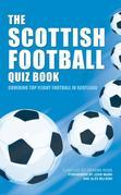 The Scottish Football Quiz Book: Covering Top Flight Football in Scotland