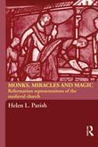 Monks, Miracles and Magic: Reformation Representations of the Medieval Church