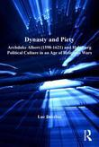 Dynasty and Piety: Archduke Albert (1598-1621) and Habsburg Political Culture in an Age of Religious Wars