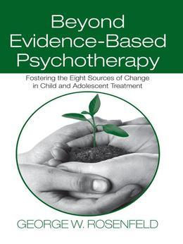 Beyond Evidence-Based Psychotherapy: Fostering the Eight Sources of Change in Child and Adolescent Treatment