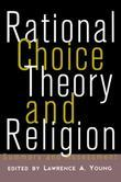 Rational Choice Theory and Religion: Summary and Assessment