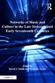 Networks of Music and Culture in the Late Sixteenth and Early Seventeenth Centuries: A Collection of Essays in Celebration of Peter Philips's 450th An