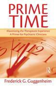 Prime Time: Maximizing the Therapeutic Experience -- A Primer for Psychiatric Clinicians