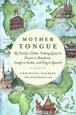 Mother Tongue: My Family's Globe-Trotting Quest to Dream in Mandarin, Laugh in Arabic, and Sing  in Spanish