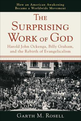 The Surprising Work of God: Harold John Ockenga, Billy Graham, and the Rebirth of Evangelicalism