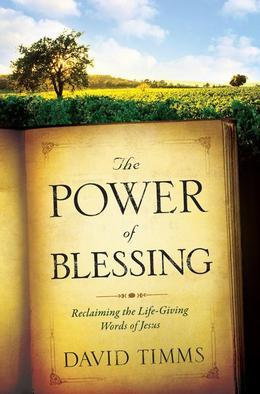 Power of Blessing, The: How a Carefully Chosen Word Changes Everything