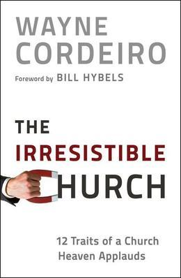 The Irresistible Church: 12 Traits of a Church Heaven Applauds