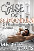 A Case of Seduction - A Gay M/M Erotic Historical Victorian-Era Mystery from Steam Books