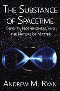The Substance of Spacetime: Infinity, Nothingness, and the Nature of Matter