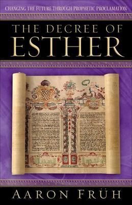 Decree of Esther, The: Changing the Future through Prophetic Proclamation