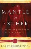 Mantle of Esther, The: Discovering the Power of Intercession