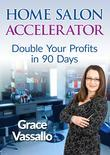 Home Salon Accelerator: Double Your Profits In 90 Days