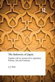 The Industries of Japan: Together with an Account of its Agriculture, Forestry, Arts and Commerce