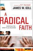 Radical Faith, A: Essentials for Spirit-Filled Believers