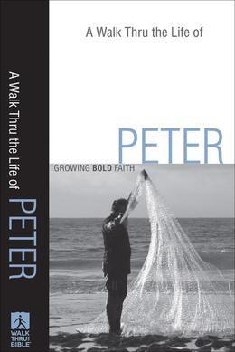 A Walk Thru the Life of Peter: Growing Bold Faith