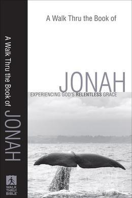 Walk Thru the Book of Jonah, A: Experiencing God's Relentless Grace