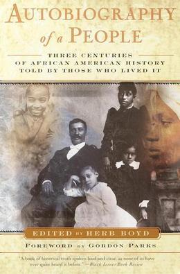 Autobiography of a People: Three Centuries of African American History Told by Those Who Lived It