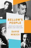 Bellow's People: How Saul Bellow Made Life Into Art
