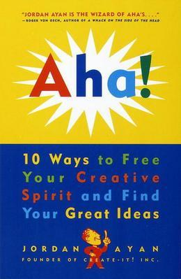 Aha!: 10 Ways to Free Your Creative Spirit and Find Your Great Ideas