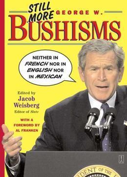 Still More George W. Bushisms