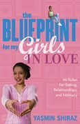 The Blueprint For My Girls In Love: 99 Rules for Dating, Relationships, and Intimacy