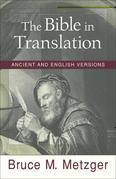 Bible in Translation, The: Ancient and English Versions