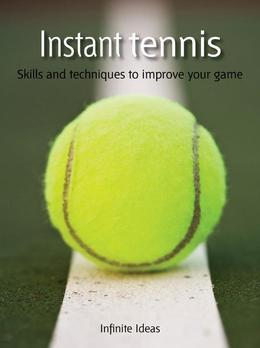 Instant Tennis: Skills and Techniques to Improve Your Game