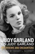 Judy Garland on Judy Garland: Interviews and Encounters